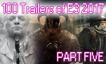 100 Trailers of E3 2017 – Part Five | FEATURE