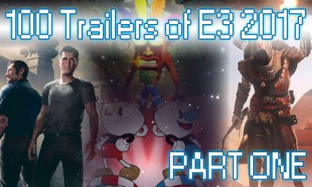 100 Trailers of E3 2017 – Part One | FEATURE