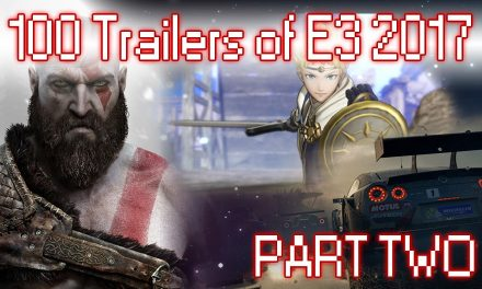 100 Trailers of E3 2017 – Part Two | Feature