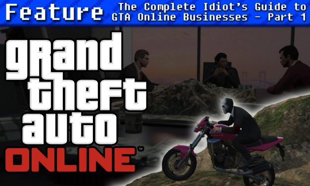 The Complete Idiot's Guide to Grand Theft Auto Online's Businesses – Part One | FEATURE